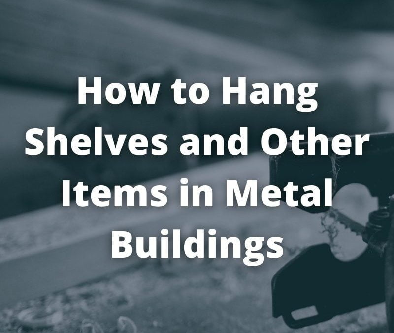 How to Hang Shelves and Other Items in Metal Buildings