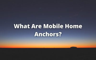 What Are Mobile Home Anchors?
