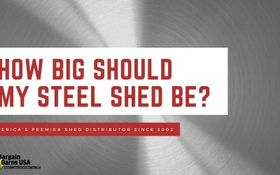 How Big Should My Steel Shed Be?